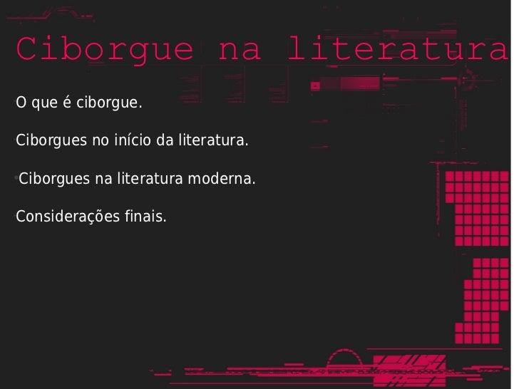 Ciborgue na literatura•    O que é ciborgue.•    Ciborgues no início da literatura.●    Ciborgues na literatura moderna.  ...