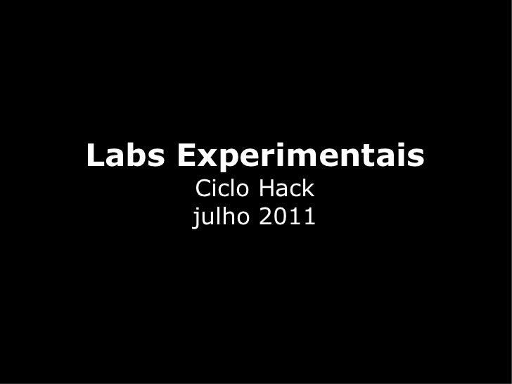 Labs Experimentais     Ciclo Hack     julho 2011