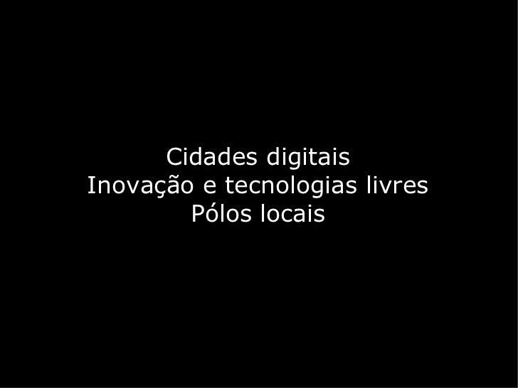 Cidades digitaisInovação e tecnologias livres        Pólos locais