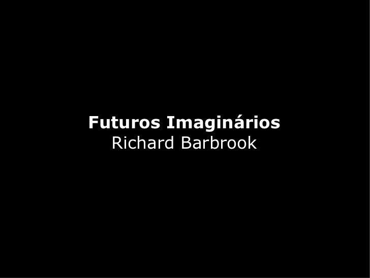 Futuros Imaginários  Richard Barbrook
