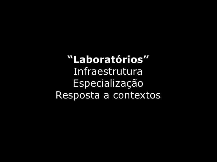 """""""Laboratórios""""   Infraestrutura   EspecializaçãoResposta a contextos"""