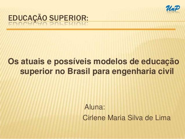 UnPEDUCAÇÃO SUPERIOR:Os atuais e possíveis modelos de educação   superior no Brasil para engenharia civil                 ...