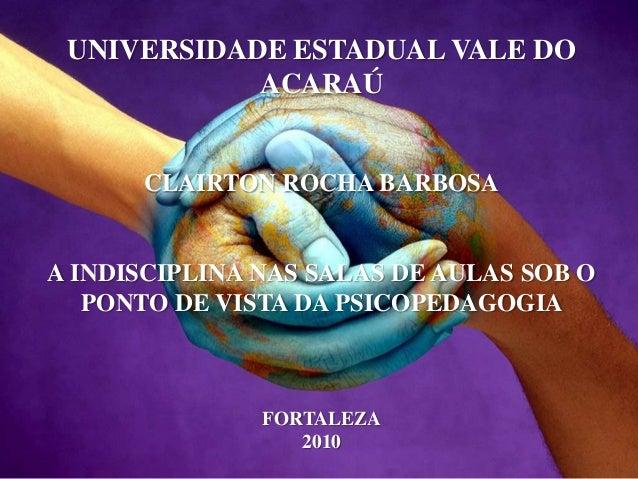 UNIVERSIDADE ESTADUAL VALE DO            ACARAÚ      CLAIRTON ROCHA BARBOSAA INDISCIPLINA NAS SALAS DE AULAS SOB O   PONTO...