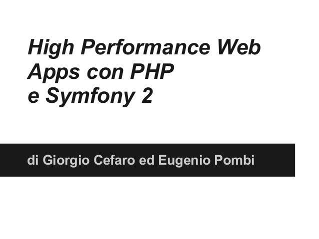 High Performance WebApps con PHPe Symfony 2di Giorgio Cefaro ed Eugenio Pombi