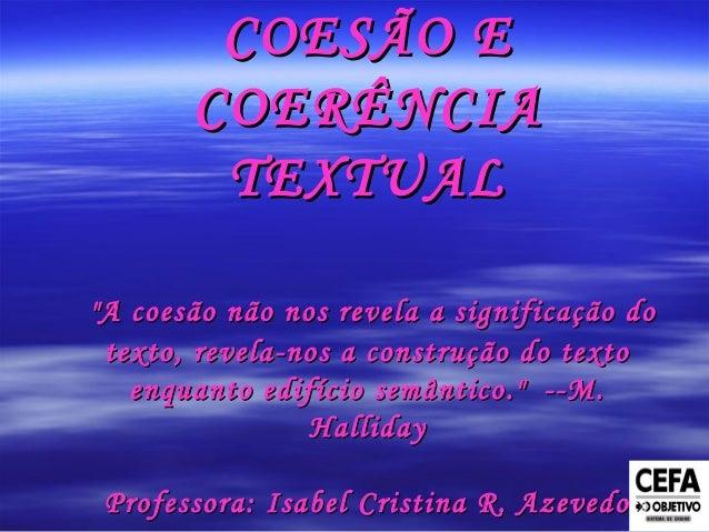 """COESÃO ECOESÃO E COERÊNCIACOERÊNCIA TEXTUALTEXTUAL """"A coesão não nos revela a significação do""""A coesão não nos revela a ..."""