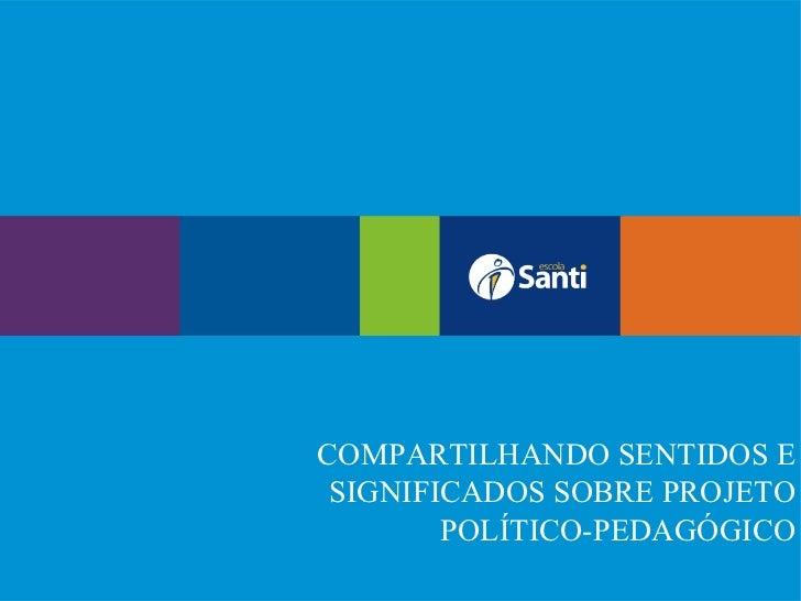 COMPARTILHANDO SENTIDOS E SIGNIFICADOS SOBRE PROJETO        POLÍTICO-PEDAGÓGICO