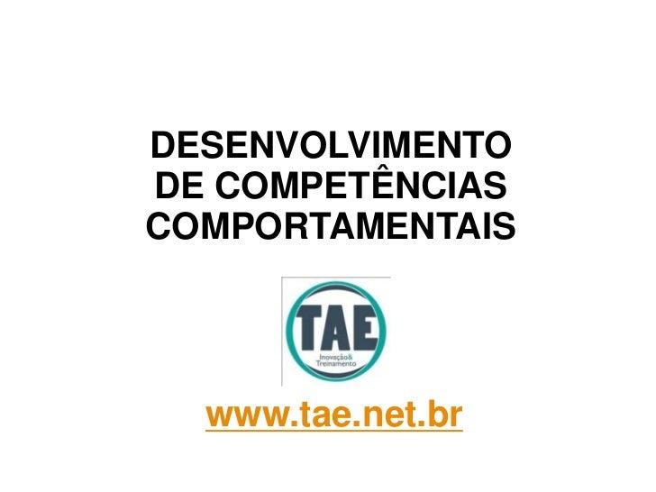DESENVOLVIMENTO DE COMPETÊNCIAS COMPORTAMENTAIS<br />www.tae.net.br<br />