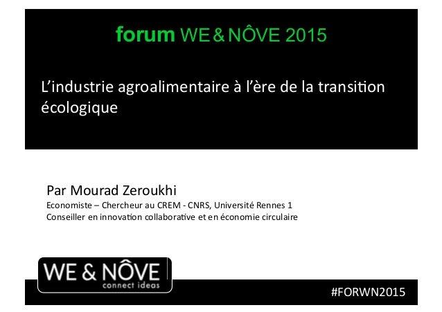 forum WE & NÔVE 2015 #FORWN2015   Par  Mourad  Zeroukhi   Economiste  –  Chercheur  au  CREM  -‐  CNR...
