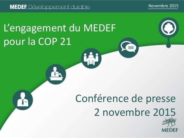 Novembre 2015Novembre 2015 L'engagement du MEDEF pour la COP 21 Conférence de presse 2 novembre 2015