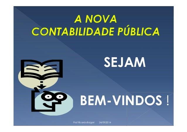 SEJAM  BEM-VINDOS !  Prof Ricardo Bulgari 24/09/2014