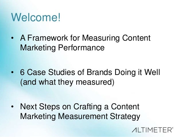 Welcome! • A Framework for Measuring Content Marketing Performance • 6 Case Studies of Brands Doing it Well (and what they...