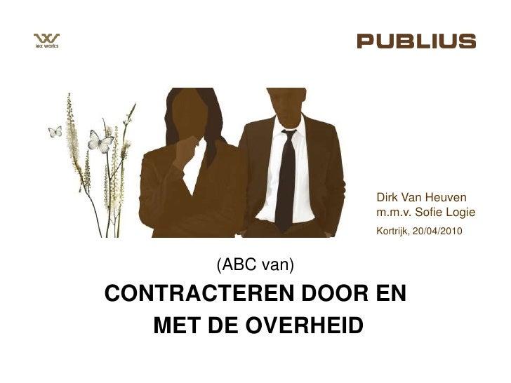 Dirk Van Heuven<br />m.m.v. Sofie Logie<br />Kortrijk, 20/04/2010<br />(ABC van)<br />CONTRACTEREN DOOR EN<br /> MET DE OV...