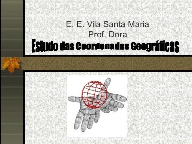 E. E. Vila Santa Maria      Prof. Dora