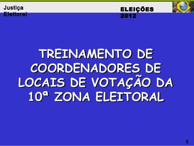 1 Justiça Eleitoral TREINAMENTO DETREINAMENTO DE COORDENADORES DECOORDENADORES DE LOCAIS DE VOTAÇÃO DALOCAIS DE VOTAÇÃO DA...