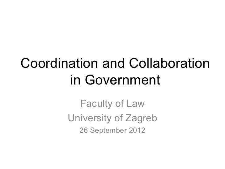 Coordination and Collaboration       in Government         Faculty of Law       University of Zagreb         26 September ...