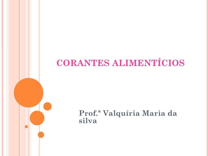 CORANTES ALIMENTÍCIOS Prof.ª Valquíria Maria da silva
