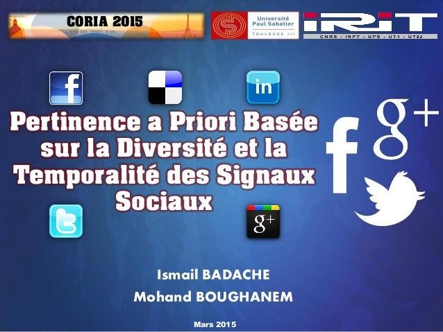 Mars 2015 Pertinence a Priori Basée sur la Diversité et la Temporalité des Signaux Sociaux Ismail BADACHE Mohand BOUGHANEM...