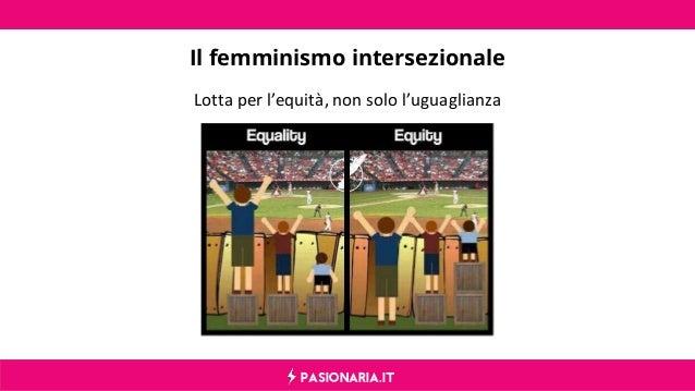 PASIONARIA.IT Il femminismo intersezionale Lotta per l'equità, non solo l'uguaglianza