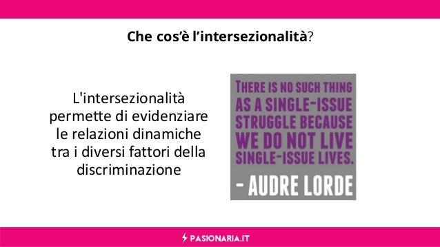 PASIONARIA.IT Che cos'è l'intersezionalità? L'intersezionalità permette di evidenziare le relazioni dinamiche tra i divers...