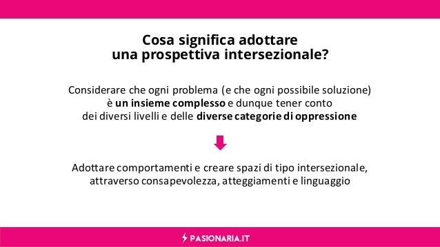 PASIONARIA.IT Cosa significa adottare una prospettiva intersezionale? Considerare che ogni problema (e che ogni possibile ...