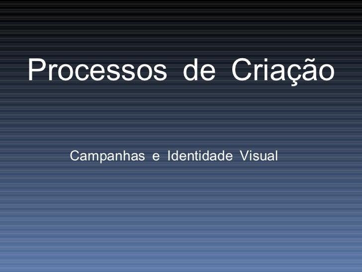 Processos de Criação  Campanhas e Identidade Visual