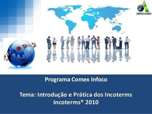 Programa Comex Infoco Tema: Introdução e Prática dos Incoterms Incoterms® 2010