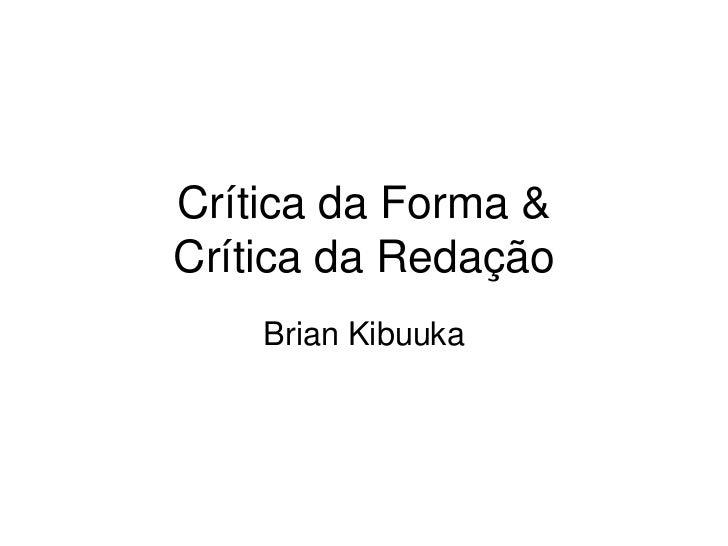 Crítica da Forma &Crítica da Redação    Brian Kibuuka
