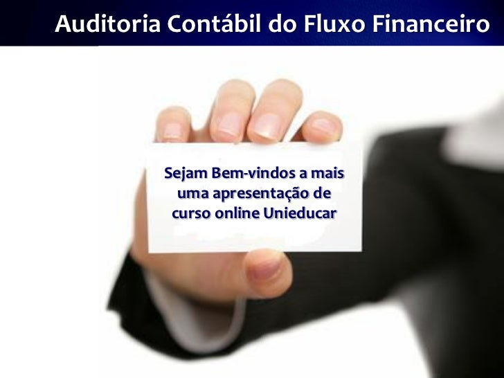 Auditoria Contábil do Fluxo Financeiro         Sejam Bem-vindos a mais           uma apresentação de          curso online...