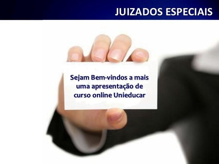 JUIZADOS ESPECIAISSejam Bem-vindos a mais  uma apresentação de curso online Unieducar