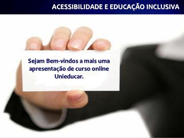 ACESSIBILIDADE E EDUCAÇÃO INCLUSIVASejam Bem-vindos a mais umaapresentação de curso online        Unieducar.