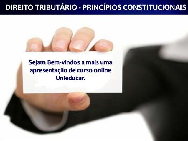 DIREITO TRIBUTÁRIO - PRINCÍPIOS CONSTITUCIONAIS      Sejam Bem-vindos a mais uma      apresentação de curso online        ...