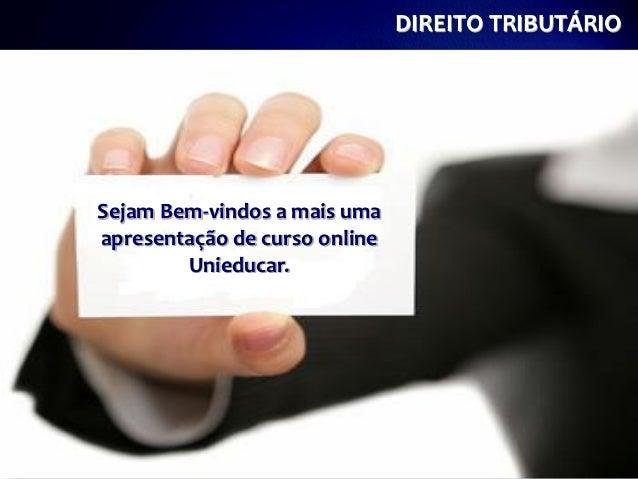 DIREITO TRIBUTÁRIOSejam Bem-vindos a mais umaapresentação de curso online        Unieducar.