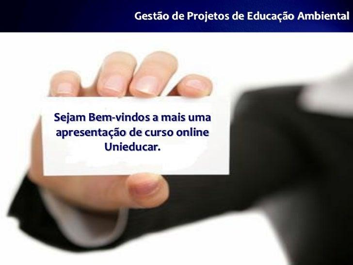 Gestão de Projetos de Educação AmbientalSejam Bem-vindos a mais umaapresentação de curso online        Unieducar.