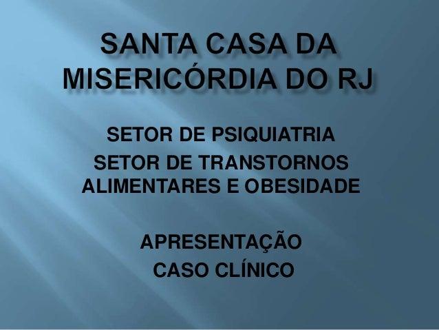 SETOR DE PSIQUIATRIA SETOR DE TRANSTORNOS ALIMENTARES E OBESIDADE APRESENTAÇÃO CASO CLÍNICO