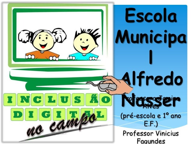 EscolaMunicipa   lAlfredoNasser Professora Jamira       Alves(pré-escola e 1º ano       E.F.) Professor Vinicius     Fagun...