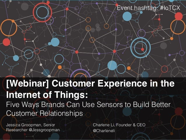 [Webinar] Customer Experience in the Internet of Things: ! Five Ways Brands Can Use Sensors to Build Better Customer Relat...