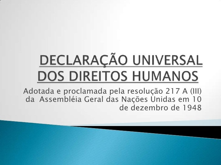 DECLARAÇÃO UNIVERSAL DOS DIREITOS HUMANOS<br />Adotada e proclamada pela resolução 217 A (III)da Assembléia Geral das Na...