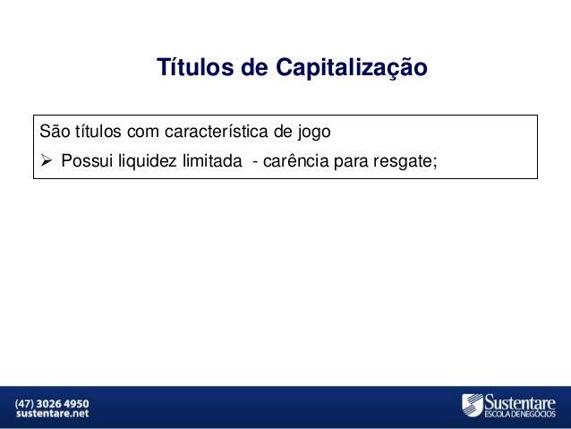 Títulos de Capitalização São títulos com característica de jogo   Possui liquidez limitada - carência para resgate;  MBA ...