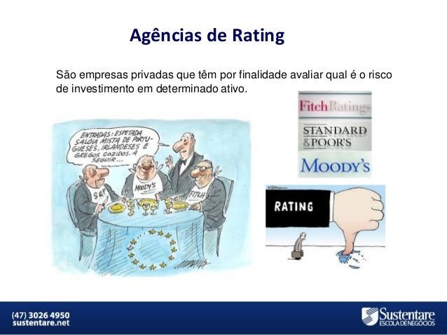 Agências de Rating São empresas privadas que têm por finalidade avaliar qual é o risco de investimento em determinado ativ...