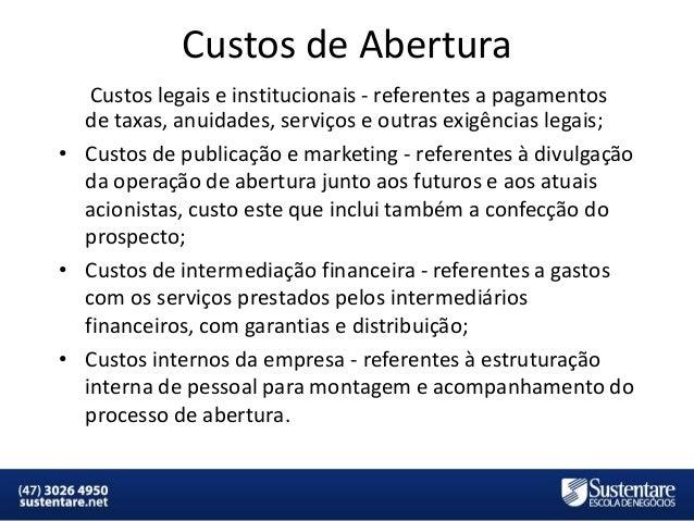 Custos de Abertura Custos legais e institucionais - referentes a pagamentos de taxas, anuidades, serviços e outras exigênc...