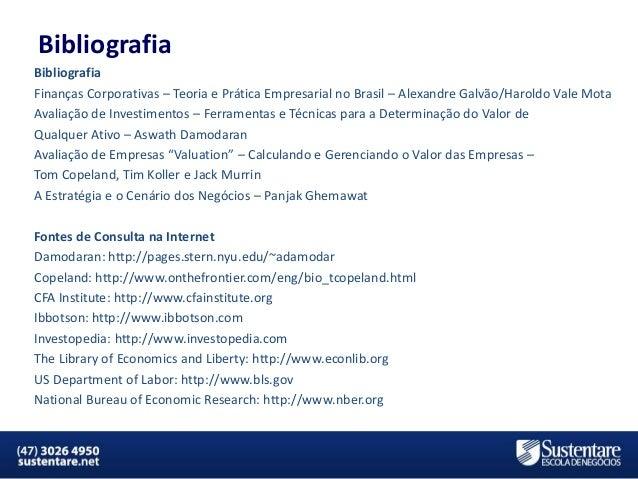 Bibliografia Bibliografia Finanças Corporativas – Teoria e Prática Empresarial no Brasil – Alexandre Galvão/Haroldo Vale M...