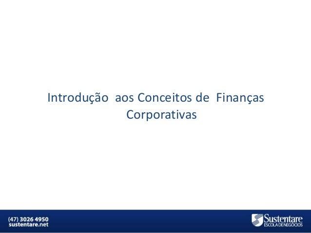 Introdução aos Conceitos de Finanças Corporativas  MBA em Finanças e Controladoria  Mercados Financeiros e de Capitais