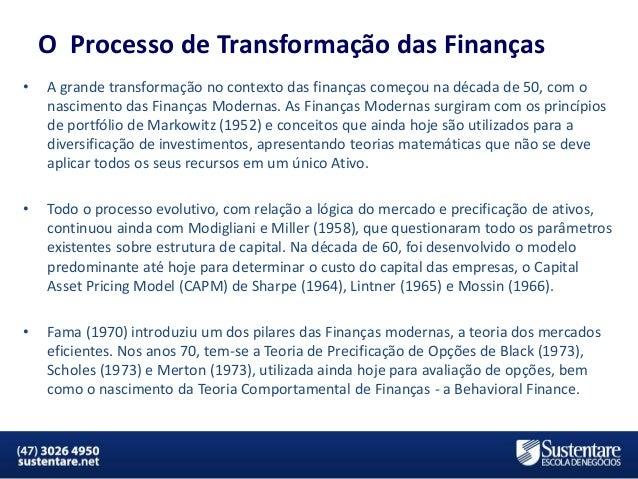 O Processo de Transformação das Finanças •  A grande transformação no contexto das finanças começou na década de 50, com o...