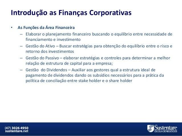 Introdução as Finanças Corporativas •  As Funções da Área Financeira – Elaborar o planejamento financeiro buscando o equil...