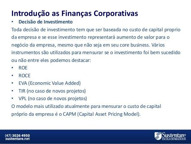 Introdução as Finanças Corporativas • Decisão de Investimento Toda decisão de investimento tem que ser baseada no custo de...