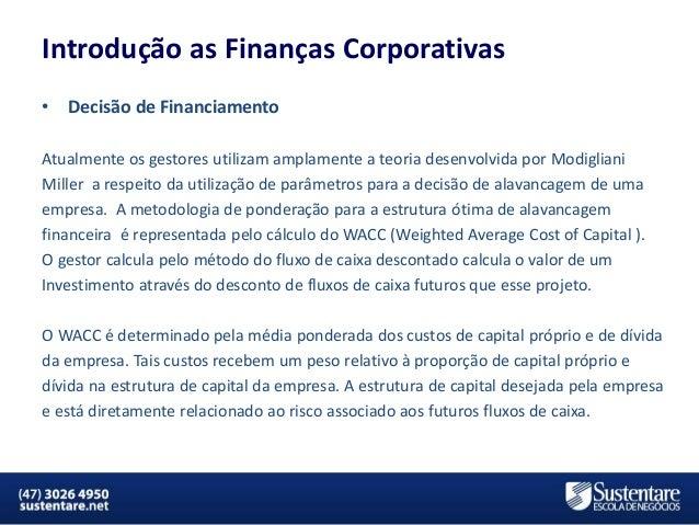 Introdução as Finanças Corporativas •  Decisão de Financiamento  Atualmente os gestores utilizam amplamente a teoria desen...