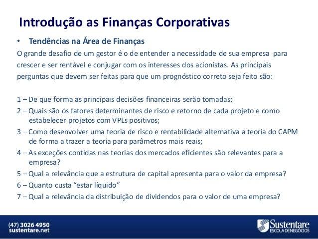 Introdução as Finanças Corporativas •  Tendências na Área de Finanças  O grande desafio de um gestor é o de entender a nec...