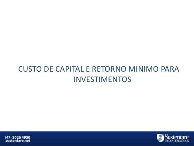 CUSTO DE CAPITAL E RETORNO MINIMO PARA INVESTIMENTOS  MBA em Finanças e Controladoria  Mercados Financeiros e de Capitais