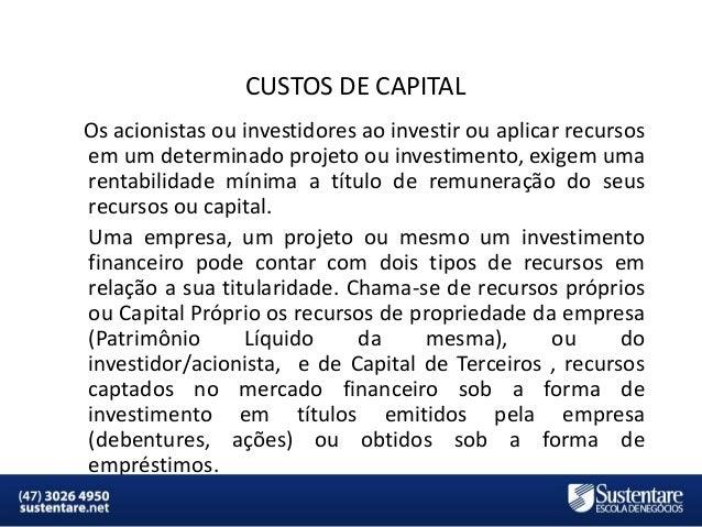 CUSTOS DE CAPITAL Os acionistas ou investidores ao investir ou aplicar recursos em um determinado projeto ou investimento,...