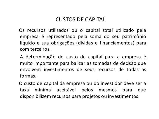CUSTOS DE CAPITAL Os recursos utilizados ou o capital total utilizado pela empresa é representado pela soma do seu patrimô...